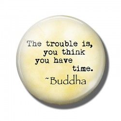 Buddha Quote The Trouble Is You Think You Have Time 30 MM Refrigerator Magnets Glass Dome Fridge
